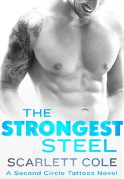 The Strongest Steel - A Second Circle Tattoos Novel ebook by Scarlett Cole