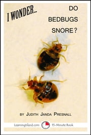 I Wonder... Do Bedbugs Snore ebook by Judith Janda Presnall
