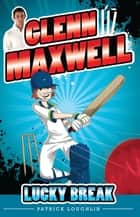 Glenn Maxwell 1: Lucky Break ebook by Patrick Loughlin, Glenn Maxwell