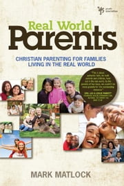 Real World Parents - Christian Parenting for Families Living in the Real World ebook by Mark Matlock