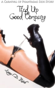 Tied Up in Good Company - A Carnival of Phantasms, #3 ebook by Leona D. Reish