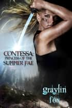 Contessa: Princess of the Summer Fae - Summer Fae, #1 ebook by Graylin Fox