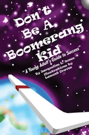 Don't Be A Boomerang Kid - A Young Adult's Guide to Success ebook by Jacqueline L. Jones