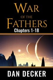 War of the Fathers (Chapters 1-18) ebook by Dan Decker