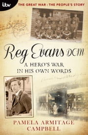 Reg Evans DCM: A Hero's War in His Own Words ebook by Pamela Armitage Campbell