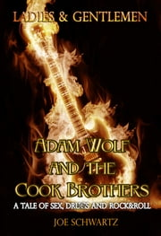 Ladies and Gentlemen: Adam Wolf and the Cook Brothers - A Tale of Sex, Drugs, and Rock&Roll ebook by Joe Schwartz