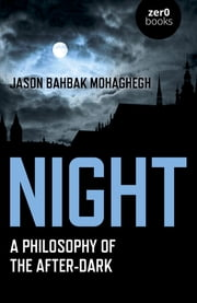 Night - A Philosophy of the After-Dark ebook by Jason Bahbak Mohaghegh