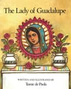 The Lady of Guadalupe ebook by Tomie dePaola