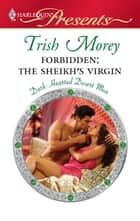 Forbidden: The Sheikh's Virgin - An Emotional and Sensual Romance ebook by Trish Morey