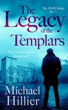 The Legacy of the Templars - Adventure, Mystery, Romance, #5 ebook by Michael Hillier