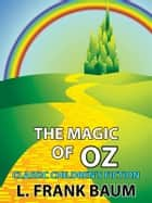 The Magic of Oz - Classic Children's Fiction ebook by L. Frank Baum