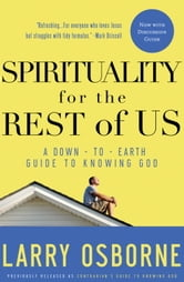 Spirituality for the Rest of Us - A Down-to-Earth Guide to Knowing God ebook by Larry Osborne