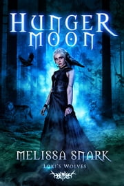 Hunger Moon - Loki's Wolves ebook by Melissa Snark