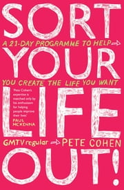Sort Your Life Out - A 21-day programme to help you create the life you want ebook by Pete Cohen