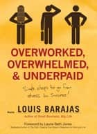 Overworked, Overwhelmed, and Underpaid ebook by Louis Barajas