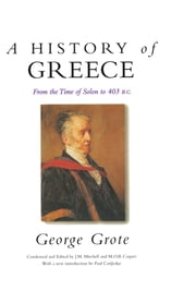 A History of Greece - From the Time of Solon to 403 BC ebook by George Grote,M.O.B. Caspari,J.M. Mitchell