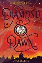 Diamond & Dawn (Amber & Dusk, Book Two) ebook by Lyra Selene