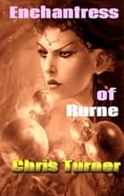 Enchantress of Rurne ebook by Chris Turner