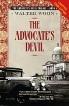 The Advocate's Devil - Singapore fiction, historical,1930, law, family saga ebook by Walter Woon