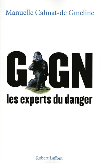 GIGN, les experts du danger ebook by Manuelle CALMAT-DE-GMELINE