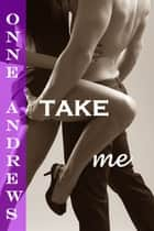 Take Me ebook by Onne Andrews