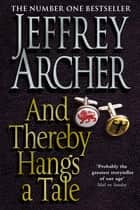And Thereby Hangs a Tale ebook by Jeffrey Archer