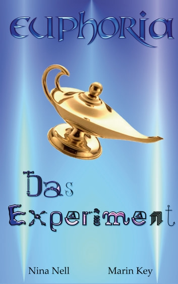 Euphoria - Das Experiment ebook by Marin Key,Nina Nell