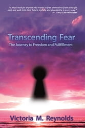 Transcending Fear - The Journey to Freedom and Fulfillment ebook by Victoria M. Reynolds