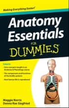 Anatomy Essentials For Dummies ebook by Maggie A. Norris,Donna Rae Siegfried