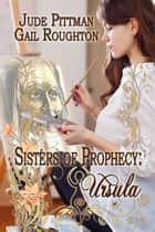 Sisters of Prophecy-Ursula ebook by Jude Pittman, Gail Roughton