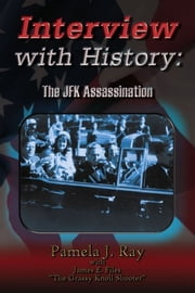 Interview with History - The JFK Assassination ebook by Pamela J. Ray