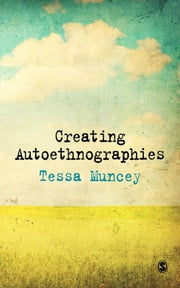 Creating Autoethnographies ebook by Tessa Muncey