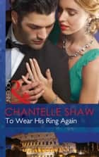 To Wear His Ring Again (Mills & Boon Modern) ebook by Chantelle Shaw
