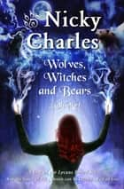 Wolves, Witches and Bears...Oh My! ebook by Nicky Charles