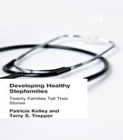 Developing Healthy Stepfamilies - Twenty Families Tell Their Stories ebook by Patricia Kelley,Terry S Trepper