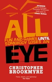 All Fun and Games Until Somebody Loses an Eye ebook by Christopher Brookmyre
