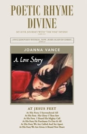 "Poetic Rhyme Divine - MY 20 YEAR JOURNEY WITH ""THE VINE"" DIVINE! ebook by Joanna Vance"