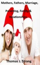 An Assortment of Quotations for Mothers, Fathers, Parents and Marriage and Relationships ebook by Thomas J. Strang