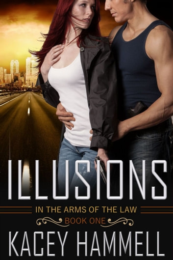 Illusions (In the Arms of the Law, Book 1) ebook by Kacey Hammell