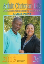 3rd Quarter 2013 Adult Christian Life ebook by Rev. Dr. Peter Dare