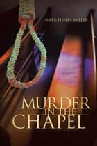 Murder in the Chapel ebook by Mark Henry Miller