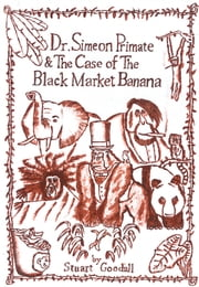 Dr. Simeon Primate & The Case Of The Black Market Banana ebook by Stuart Goodall