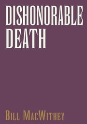 Dishonorable Death ebook by Bill MacWithey