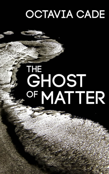 The Ghost of Matter ebook by Octavia Cade