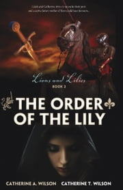 The Order of the Lily ebook by Catherine A Wilson,Catherine T Wilson