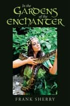 In the Gardens of the Enchanter ebook by Frank Sherry