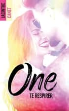 One - Tome 2 - Te respirer eBook by Jacinthe Canet