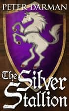 The Silver Stallion ebook by Peter Darman