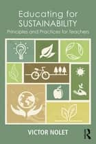 Educating for Sustainability - Principles and Practices for Teachers ebook by Victor Nolet