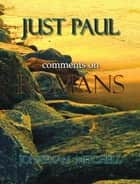 Just Paul - Comments on Romans ebook by Jonathan Paul Mitchell
